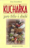 Kuchařka pro tělo i duši - Jana Janoušková