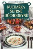 Kuchařka šetrné důchodkyně - Zuzana Francková