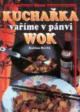 Kuchařka vaříme v pánvi WOK - Vladimír Doležal, ...