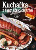 Kuchařka z farmářských trhů - Lubomír Teprt