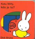 Kuku Miffy! Kdo je to? - Dick Bruna