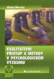 Kvalitativní přístup a metody v psychologickém výzkumu - Michal Miovský