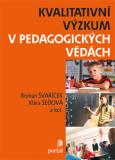 Kvalitativní výzkum v pedagogických vědách - Roman Švaříček, ...
