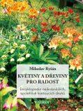 Květiny a dřeviny pro radost - Miloslav Ryšán