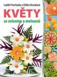 Květy ze zeleniny a melounů - Luděk Procházka