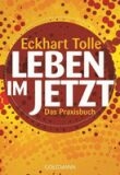 Leben im Jetzt - Das Praxisbuch - Tolle Eckhart