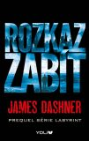 Labyrint prequel 1 – Rozkaz zabít - James Dashner