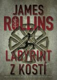 Labyrint z kostí - James Rollins