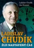 Ladislav Chudík Žiji nastavený čas - Ján Štrasser, ...