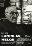 Ladislav Helge - Cesta za občanským filmem - Bilík Petr