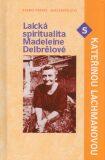 Laická spiritualita Madeleine Delbrelové s Kateřinou Lachmanovou - Kateřina Lachmanová