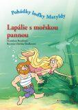 Lapálie s mořskou pannou - Pohádky loďky Matyldy - Stanislava Bumbová