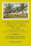 Las relaciones entre Checoslovaquia y América Latina 1945-1989 - Josef Opatrný, ...