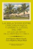 Las relaciones entre Checoslovaquia y América Latina 1945-1989. En los archivos de la República Checa - Josef Opatrný, ...