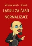 Lásky za časů normalizace - Miloslav Mrazík - Mráček