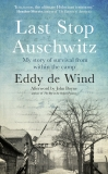 Last Stop Auschwitz: My story of survival from within the camp - de Wind Eddie