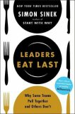 Leaders Eat Last: Why Some Teams Pull Together and Others Don't - Simon Sinek