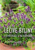Léčivé byliny v květináči a na zahradě - Jak je pěstovat a sklízet - Heide Bergmann, ...