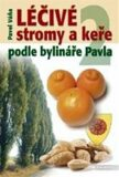 Léčivé stromy a keře podle bylináře Pavla 2.díl - Pavel Váňa