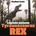 Legenda jménem Tyrannosaurus Rex - Vladimír Socha