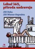 Lékař léčí, příroda uzdravuje - Jiří Winter-Neprakta, ...
