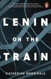 Lenin on the Train - Catherine Merridaleová