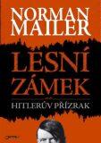 Lesní zámek aneb Hitlerův přízrak - Mailer Norman