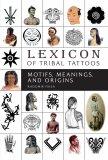 Lexicon of Tribal Tattoos: Motifs, Meanings, and Origins - Radek Fiksa