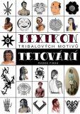 Lexikon tribalových motivů tetování - Radek Fiksa