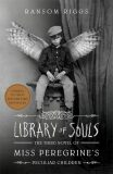 Library of Souls: The Third Novel of Miss Peregrine's Peculiar Children - Ransom Riggs