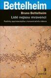 Lidé nejsou mravenci - Postřehy psychoanalytika z koncentračního tábora - Bruno Ferrero, Bettelheim
