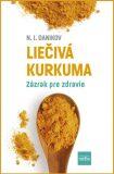 Liečivá kurkuma - Zázrak pre zdravie (slovensky) - Nikolaj Illarionovič Danikov