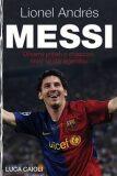 Lionel Andrés Messi - Důvěrný příběh kluka, který se stal legendou - Luca Caioli