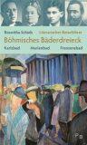 Literarischer Reiseführer Böhmisches Bäderdreieck - Roswitha Schieb