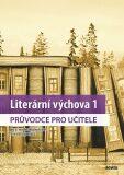 Literární výchova 1 - Průvodce pro učitele pro 6.ročník základních škol a víceletá - Martina Jirčíková, ...