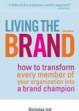 Living the Brand : How to Transform Every Member of Your Organization into a Brand Champion - Ind Nicholas