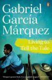 Living to Tell the Tale - Gabriel García Márquez