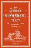London´s Strangest Tales: Extraordinary but true stories - Tom Quinn