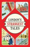 London´s Strangest Tales : Extraordinary but true stories from over a thousand years of London´s history - Tom Quinn