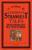 London´s Strangest Tales : Extraordinary But True Tales from over a Thousand Years of London's History - Tom Quinn