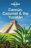 Lonely Planet Cancun, Cozumel & the Yucatan - Bartlett Ray