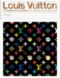 Louis Vuitton: A Passion for Creation: New Art, Fashion, and Architecture - Valerie Steele