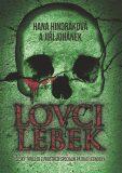 Lovci lebek - Český thriller z prostředí speciální pátrací jednotky - Hana Hindráková, ...