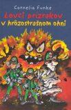 Lovci prízrakov v hrôzostrašnom ohni - Cornelia Funkeová