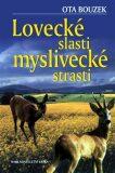 Lovecké slasti, myslivecké strasti - Ota Bouzek