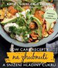 Low Carb recepty na zhubnutí a snížení hladiny cukru - Katie Caldesi, ...