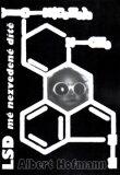 LSD mé nezvedené dítě; - Albert Hofmann