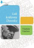 Luk královny Dorotky - Vladislav Vančura