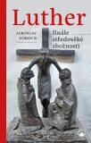 Luther - finále středověké zbožnosti - Jaroslav Vokoun