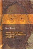 Mystická teologie východoslovanských křesťanů - Karel Sládek